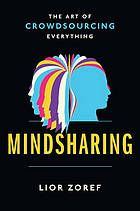 Mindsharing : the art of crowdsourcing everything @302.3028 Z76 2015
