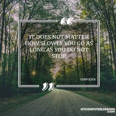 It does not matter how slowly you go as long as you do not stop Confucius Quotes, Stop It, True Words, Lessons Learned, Learning, Poster, Just Stop, Study, Posters