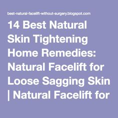14 Best Natural Skin Tightening Home Remedies: Natural Facelift for Loose Sagging Skin   Natural Facelift for Wrinkles and Anti Aging Skin Care Products