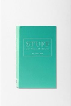 UrbanOutfitters.com > Stuff Every Woman Should Know By Alanna Kalb - StyleSays