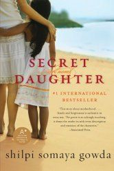 Secret Daughter by Shilpi Somaya Gowda - 339 pages Book Blurb: On the eve of the monsoons, in a remote Indian village, Kavita gives birth to a baby girl. But in a culture that favors sons, the only way for Kavita to save her newborn daughter's life is to give her away. It is a decision that will haunt her and her husband for the rest of their lives, even after the arrival of their cherished son. Halfway around the globe, Somer, an American doctor, decides to adopt a child after making the…