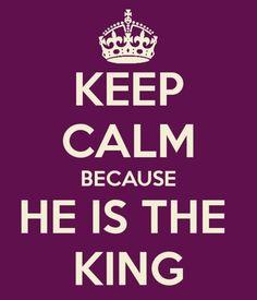 Keep calm because he is KING #keep_calm #God #glory #king