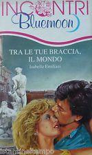 LNs - TRA LE TUE BRACCIA IL MONDO - Emiliani-  COLLANA BLUEMOON INCONTRI 4