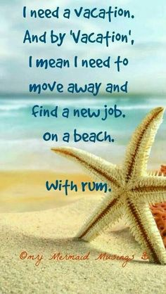 """""""I need a vacation. And by Vacation, I mean I need to move away and find a new job on a beach. This is the life! Jolie Phrase, Finding A New Job, I Love The Beach, Need A Vacation, Funny Vacation, Beach Signs, My Happy Place, Travel Quotes, Vacation Quotes"""