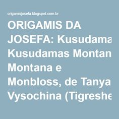 ORIGAMIS DA JOSEFA: Kusudamas Montana e Monbloss, de Tanya Vysochina (Tigreshenka)