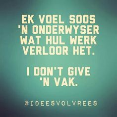 Ek voel soos 'n onderwyser wat hul werk verloor het. I don't give a vak. Jokes Quotes, Wise Quotes, Funny Quotes, Qoutes, Wise Sayings, Funny Pics, Afrikaanse Quotes, Funny Jokes For Adults, Dream Quotes