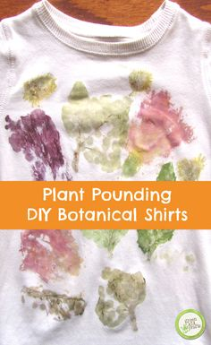 Plant Pounding: Make a one of a kind shirt! http://www.greenkidcrafts.com/make-botanical-shirts-plant-pounding/