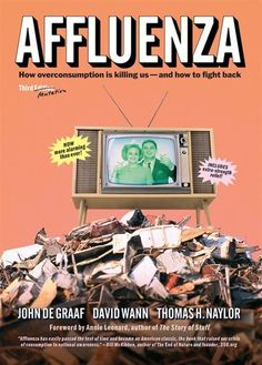 Affluenza: How Over-consumption Is Killing Us--and How to Fight Back  by David Wann, John De Graaf Foreword by Annie Leonard