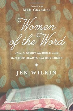 Wonderful book I've been reading!!  Women of the Word: How to Study the Bible with Both Our Hearts and Our Minds by Jen Wilkin