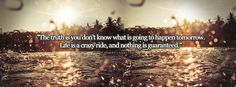 The Truth Is You Dont Know What Is Going To Happen Tomorrow Facebook Cover Photo | JUSTBESTCOVERS