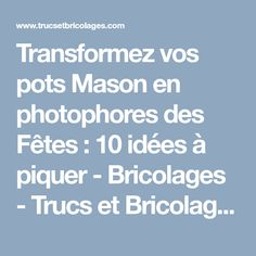Transformez vos pots Mason en photophores des Fêtes : 10 idées à piquer - Bricolages - Trucs et Bricolages