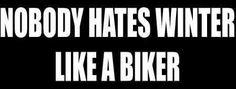 Nobody hates winter like a biker