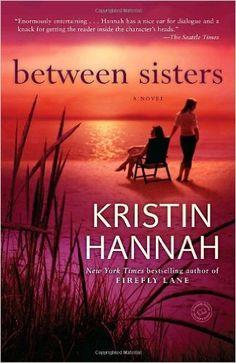 Between Sisters / Kristen Hannah:  My rating 4-1/2 stars