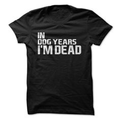 In Dog Years I'm Dead. Mens Funny T-Shirt Gifts For Dads or Grandpas For Grandparents Day by ILoveApparel on Etsy https://www.etsy.com/listing/475044637/in-dog-years-im-dead-mens-funny-t-shirt