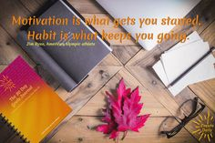 """""""Motivation is what gets you started. Habit is what keeps you going."""" ~Jim Ryun, American olympic athlete #MotivationalQuotes #Motivation #HabitQuotes #JimRyun #iCreateDaily"""