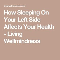 How Sleeping On Your Left Side Affects Your Health - Living Wellmindness