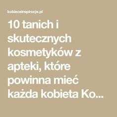 10 tanich i skutecznych kosmetyków z apteki, które powinna mieć każda kobieta Kobieceinspiracje.pl