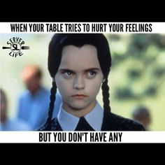 You don't have feelings...