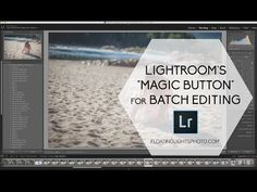 "Lightroom's ""Magic Button"" for Batch Editing 