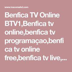 Benfica TV Online BTV1,Benfica tv online,benfica tv programaçao,benfica tv online free,benfica tv live,tv online,benfica tv directo,benfica tv stream,benfica Ver Tv Online Gratis, Tv Live Online, Live Tv, Free, Vivo, Top Drawer