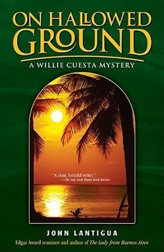 On Hallowed Ground (Willie Cuesta Mystery #4) by John Lantigua