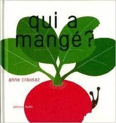 QUI A MANGE ? de Anne Crausaz - Ed. MeMo - 2011 - Dès 1 an