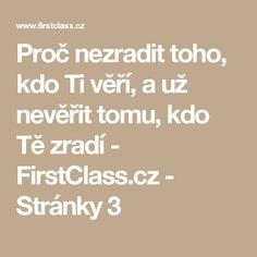 Proč nezradit toho, kdo Ti věří, a už nevěřit tomu, kdo Tě zradí - FirstClass.cz - Stránky 3