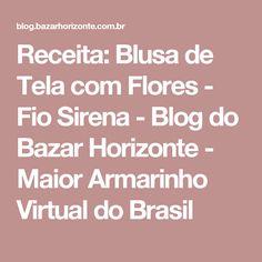 Receita: Blusa de Tela com Flores - Fio Sirena - Blog do Bazar Horizonte - Maior Armarinho Virtual do Brasil