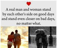 A Real Man And Woman Stand By Each Other's Side On Good Days And Stand Even Closer On Bad Days, No Matter What