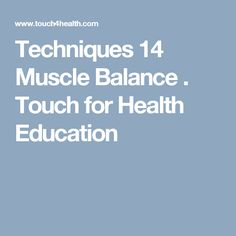 Techniques 14 Muscle Balance . Touch for Health Education