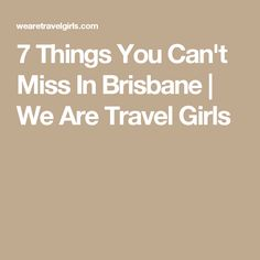 7 Things You Can't Miss In Brisbane | We Are Travel Girls
