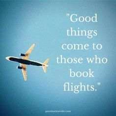 Good things come to those who book flights.
