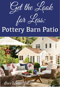 Get the Look for Less: Pottery Barn Patio - Dwell Beautiful