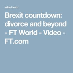 Brexit countdown: divorce and beyond - FT World - Video - FT.com