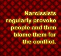Narcissists provoke people, then blame them. I can't count the times they've done it to me. They'll blame themselves sometimes too for a minute but (wait for it.) yours will be dropped for sure, every time Narcissistic People, Narcissistic Mother, Narcissistic Behavior, Narcissistic Sociopath, Narcissistic Personality Disorder, E Mc2, Emotional Abuse, Verbal Abuse, Psychopath