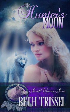 The Hunter's Moon (Book 1--Secret Warrior Series)   by Beth Trissel     ~~~~~~~~~~~~~     GENRE : YA Fantasy Romance     ~~~~~~~~~...