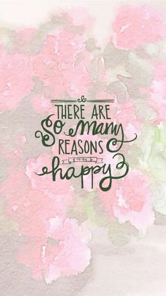 There are so many reason to be happy. iPhone Wallpapers Quotes about happiness and life. Watercolor background. Be Happy!