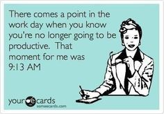 There comes a point in the work day when you know you're no longer going to be productive. That moment for me was 9:13 AM. #funny #humor #Lol