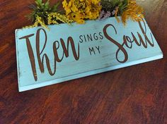 Then Sings My Soul - Christian Sign - Christian Hymn- How Great Thou Art - Christian Hymn Sign - Pastor Gift - How Great Thou Art Sign Sign I, Art Sign, Satin Gloss, Christian Signs, Gifts For Pastors, Then Sings My Soul, Chalk It Up, Real Wood, Wooden Signs