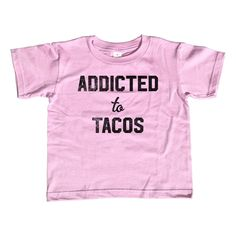 Girl's Addicted to Tacos T-Shirt - Unisex Fit - Funny Foodie