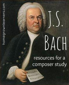 MUSIC/COMPOSER: Homegrown Learners - Home - J.S. Bach - Resources for a Composer Study (with aGiveaway!)