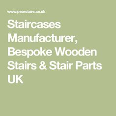 Staircases Manufacturer, Bespoke Wooden Stairs & Stair Parts UK