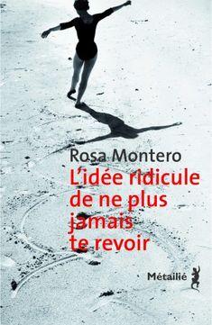 L'idée ridicule de ne plus jamais te revoir. Chargée d'écrire une préface pour l'extraordinaire journal que Marie Curie a tenu après la mort de Pierre Curie, Rosa Montero s'est vue prise dans un tourbillon de mots.