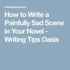 How to Write a Painfully Sad Scene in Your Novel - Writing Tips Oasis Writing Strategies, Book Writing Tips, Writing Words, Fiction Writing, Writing Resources, Writing Help, Writing Prompts, Writing Ideas, Better Writing