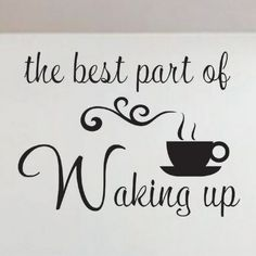 Vinyl Wall Quote Decals Lettering Best part of Waking up coffee cup decal