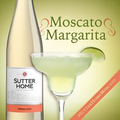 Try this twist on the classic margarita, made with Sutter Home Moscato. Sweet and refreshing!