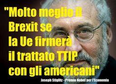 IL PREMIO NOBEL PER L'ECONOMIA STIGLITZ: ''LA UE VUOLE FIRMARE IL TTIP CON GLI USA, MEGLIO IL BREXIT PER IL REGNO UNITO''