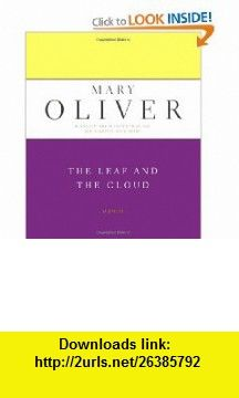 The Leaf And The Cloud A Poem (9780306810732) Mary Oliver , ISBN-10: 0306810735  , ISBN-13: 978-0306810732 ,  , tutorials , pdf , ebook , torrent , downloads , rapidshare , filesonic , hotfile , megaupload , fileserve