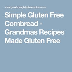 Simple Gluten Free Cornbread - Grandmas Recipes Made Gluten Free