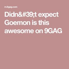 Didn't expect Goemon is this awesome on 9GAG